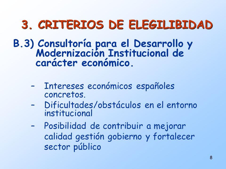 8 3. CRITERIOS DE ELEGILIBIDAD B.3) Consultoría para el Desarrollo y Modernización Institucional de carácter económico. –Intereses económicos españole