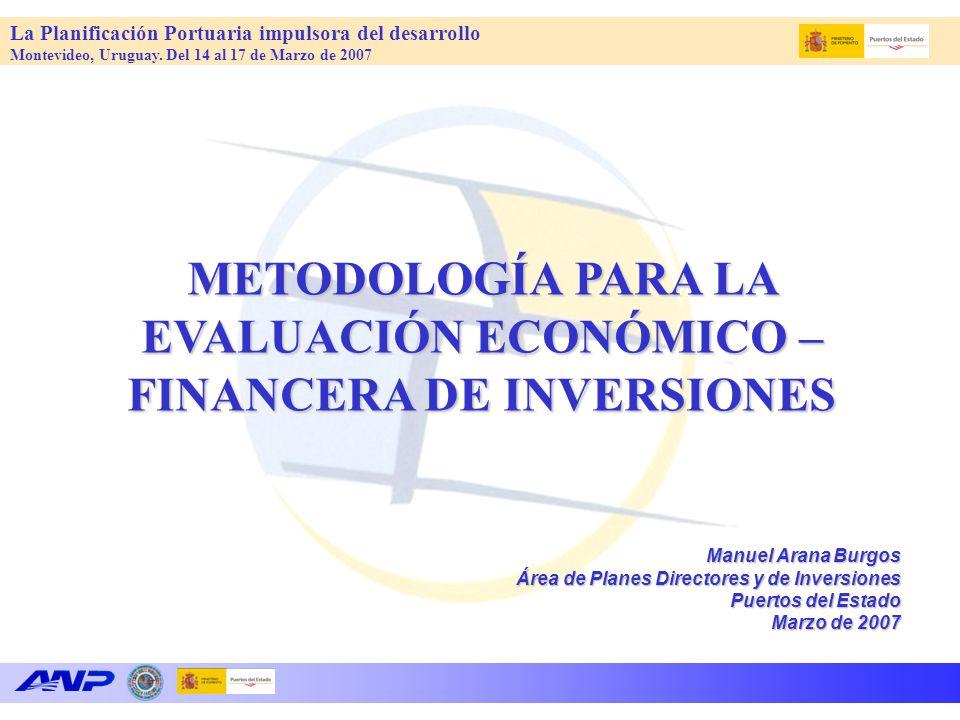 La Planificación Portuaria impulsora del desarrollo Montevideo, Uruguay. Del 14 al 17 de Marzo de 2007 METODOLOGÍA PARA LA EVALUACIÓN ECONÓMICO – FINA