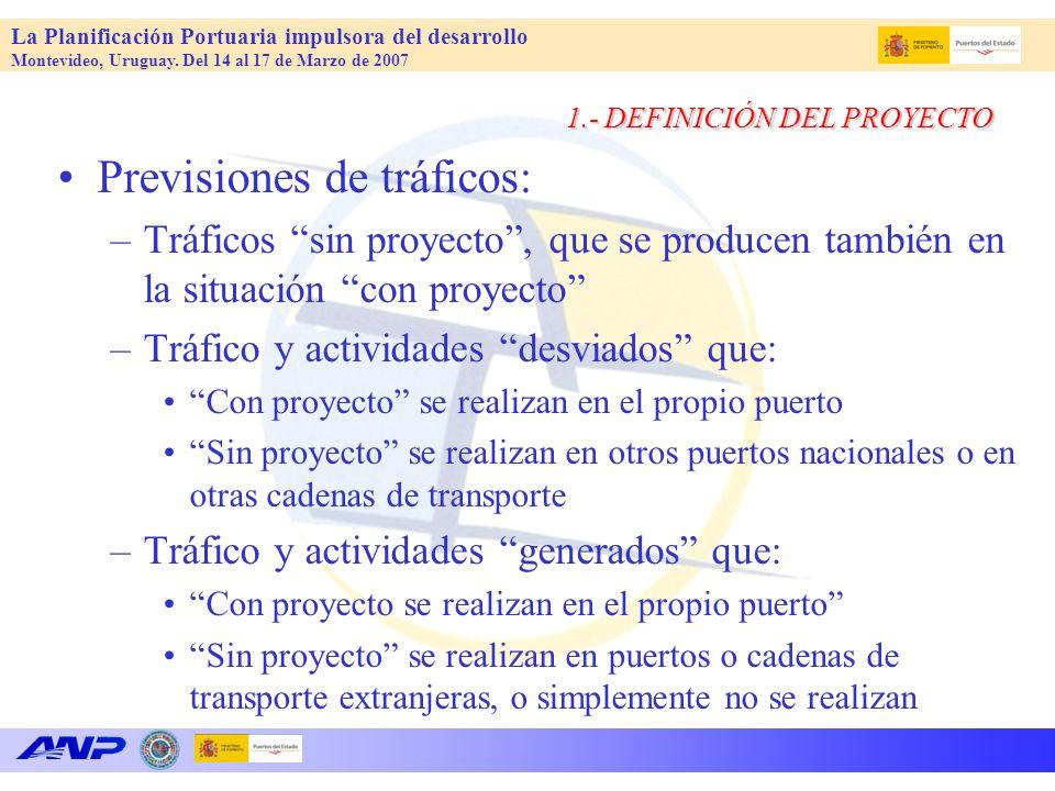 La Planificación Portuaria impulsora del desarrollo Montevideo, Uruguay. Del 14 al 17 de Marzo de 2007 1.- DEFINICIÓN DEL PROYECTO Previsiones de tráf