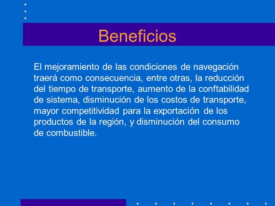 Beneficios El mejoramiento de las condiciones de navegación traerá como consecuencia, entre otras, la reducción del tiempo de transporte, aumento de l