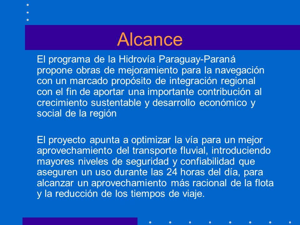 Alcance El programa de la Hidrovía Paraguay-Paraná propone obras de mejoramiento para la navegación con un marcado propósito de integración regional c