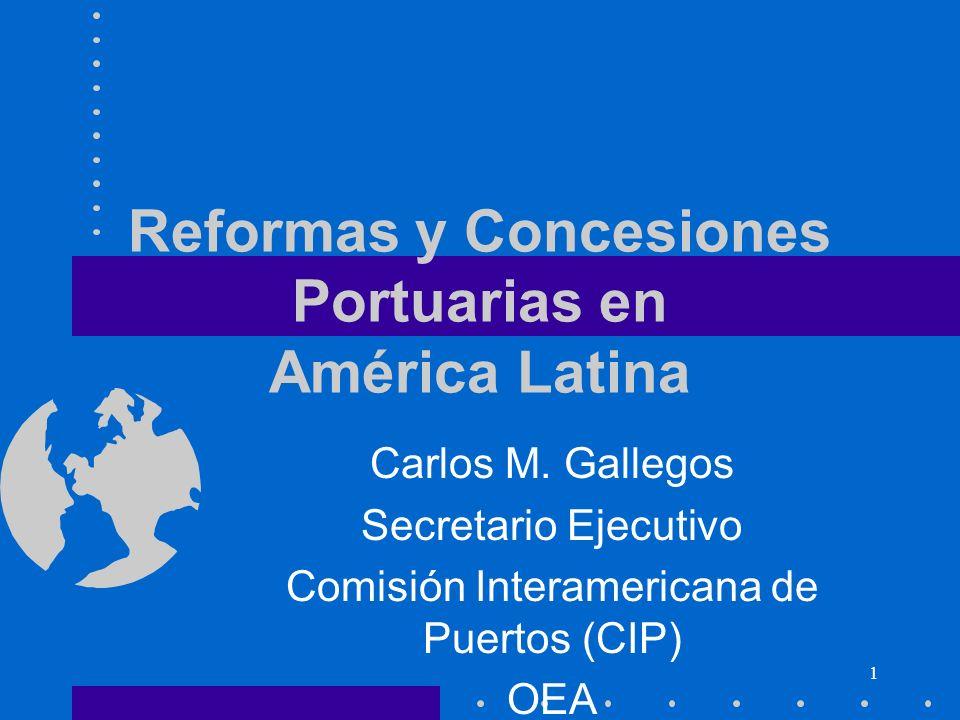 1 Reformas y Concesiones Portuarias en América Latina Carlos M. Gallegos Secretario Ejecutivo Comisión Interamericana de Puertos (CIP) OEA