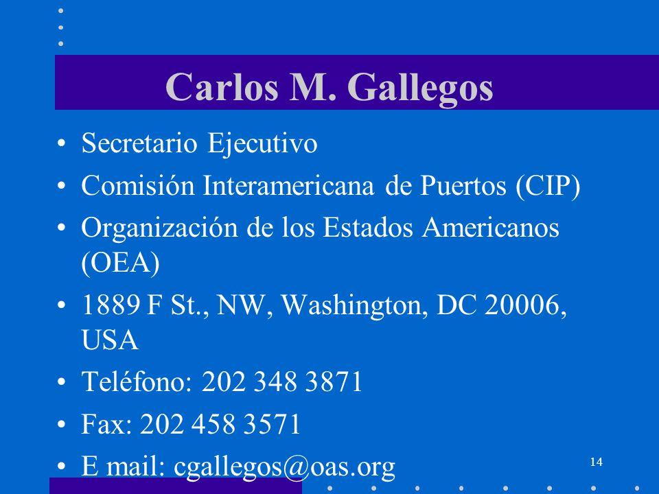 14 Carlos M. Gallegos Secretario Ejecutivo Comisión Interamericana de Puertos (CIP) Organización de los Estados Americanos (OEA) 1889 F St., NW, Washi