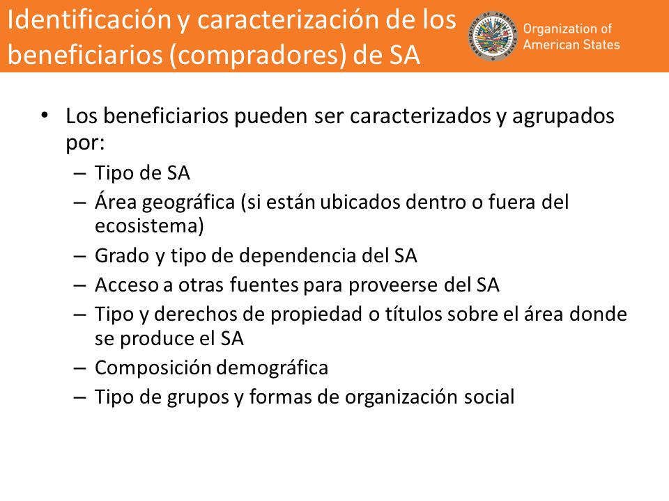 Los beneficiarios pueden ser caracterizados y agrupados por: – Tipo de SA – Área geográfica (si están ubicados dentro o fuera del ecosistema) – Grado