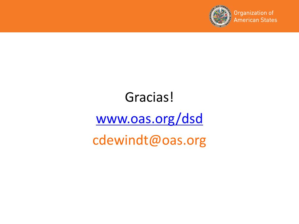Gracias! www.oas.org/dsd cdewindt@oas.org