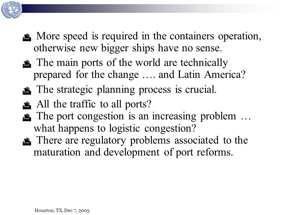 Houston, TX. Dec 7, 2005 More speed is required in the containers operation, otherwise new bigger ships have no sense. The main ports of the world are