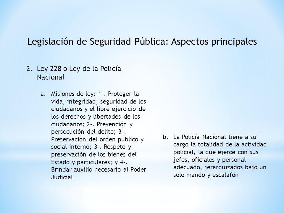 Legislación de Seguridad Pública: Aspectos principales 2.Ley 228 o Ley de la Policía Nacional a.Misiones de ley: 1-. Proteger la vida, integridad, seg