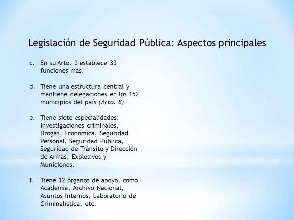 Legislación de Seguridad Pública: Aspectos principales c.En su Arto. 3 establece 33 funciones más. d.Tiene una estructura central y mantiene delegacio