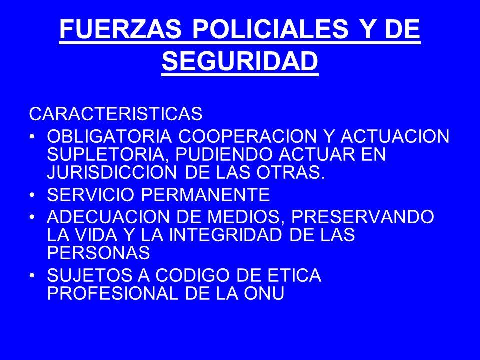 FUERZAS POLICIALES Y DE SEGURIDAD CARACTERISTICAS OBLIGATORIA COOPERACION Y ACTUACION SUPLETORIA, PUDIENDO ACTUAR EN JURISDICCION DE LAS OTRAS. SERVIC