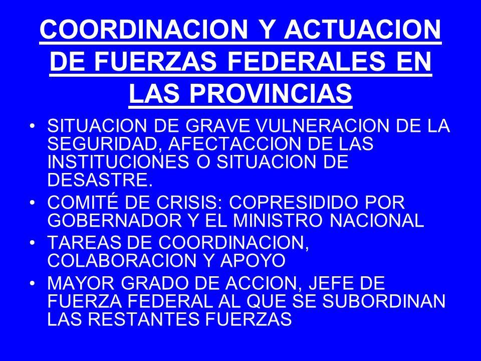 COORDINACION Y ACTUACION DE FUERZAS FEDERALES EN LAS PROVINCIAS SITUACION DE GRAVE VULNERACION DE LA SEGURIDAD, AFECTACCION DE LAS INSTITUCIONES O SIT