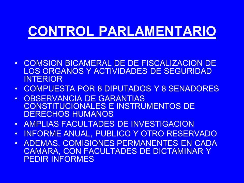 CONTROL PARLAMENTARIO COMSION BICAMERAL DE DE FISCALIZACION DE LOS ORGANOS Y ACTIVIDADES DE SEGURIDAD INTERIOR COMPUESTA POR 8 DIPUTADOS Y 8 SENADORES