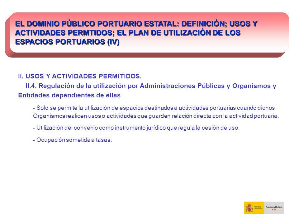 EL DOMINIO PÚBLICO PORTUARIO ESTATAL: DEFINICIÓN; USOS Y ACTIVIDADES PERMTIDOS; EL PLAN DE UTILIZACIÓN DE LOS ESPACIOS PORTUARIOS (IV) II. USOS Y ACTI