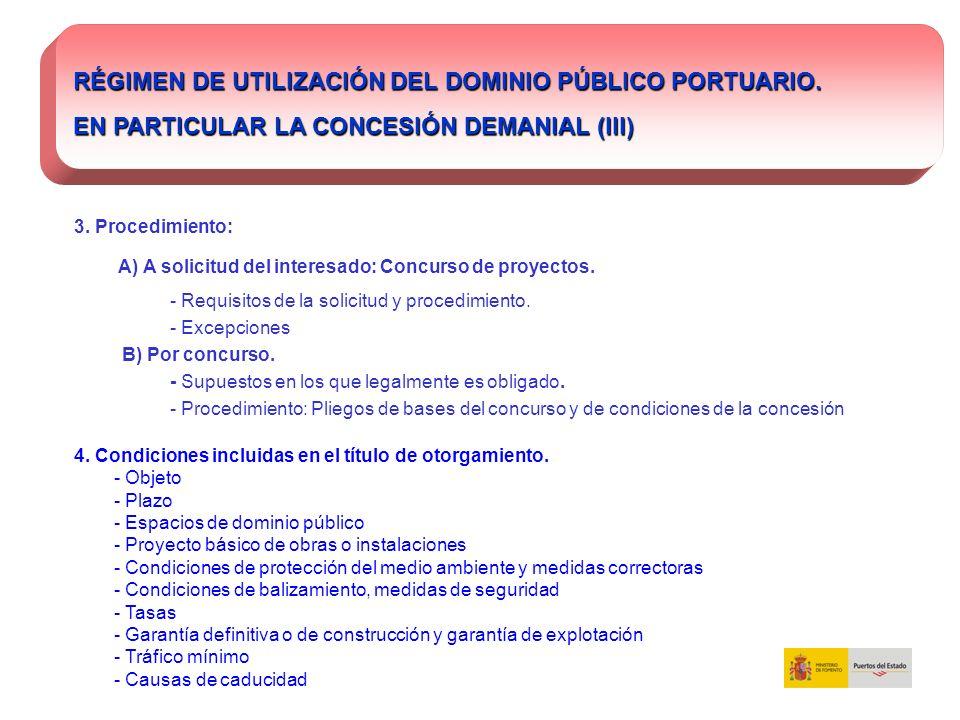 RÉGIMEN DE UTILIZACIÓN DEL DOMINIO PÚBLICO PORTUARIO. EN PARTICULAR LA CONCESIÓN DEMANIAL (III) 3. Procedimiento: A) A solicitud del interesado: Concu