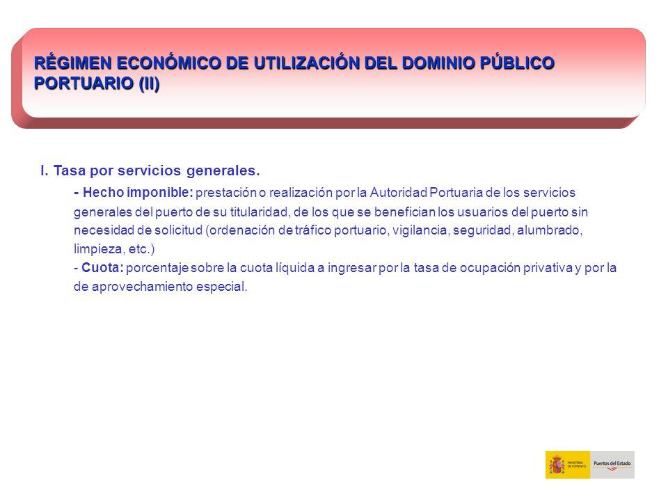 RÉGIMEN ECONÓMICO DE UTILIZACIÓN DEL DOMINIO PÚBLICO PORTUARIO (II) I. Tasa por servicios generales. - Hecho imponible: prestación o realización por l