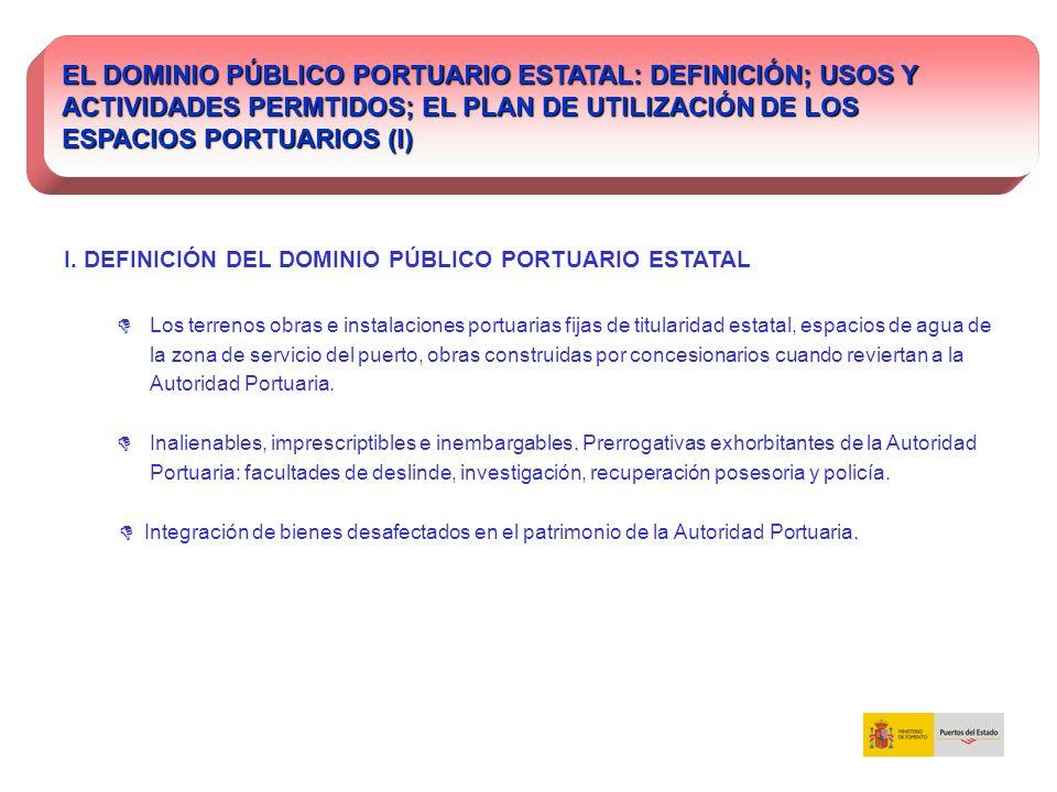 I. DEFINICIÓN DEL DOMINIO PÚBLICO PORTUARIO ESTATAL Los terrenos obras e instalaciones portuarias fijas de titularidad estatal, espacios de agua de la