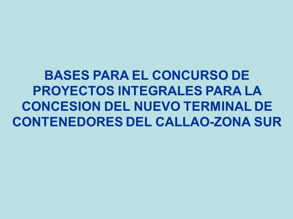 BASES PARA EL CONCURSO DE PROYECTOS INTEGRALES PARA LA CONCESION DEL NUEVO TERMINAL DE CONTENEDORES DEL CALLAO-ZONA SUR