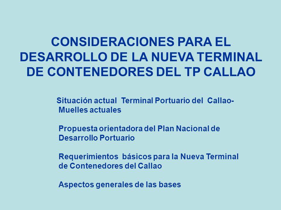 CONSIDERACIONES PARA EL DESARROLLO DE LA NUEVA TERMINAL DE CONTENEDORES DEL TP CALLAO Situación actual Terminal Portuario del Callao- Muelles actuales