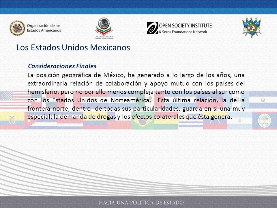 Consideraciones Finales La posición geográfica de México, ha generado a lo largo de los años, una extraordinaria relación de colaboración y apoyo mutu
