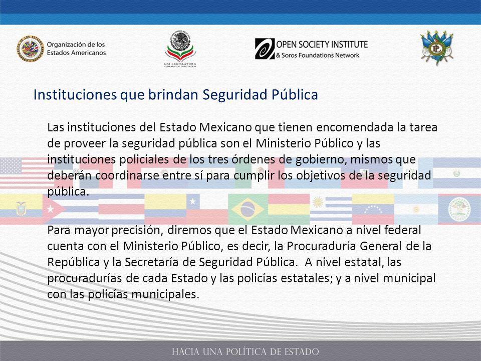 Las instituciones del Estado Mexicano que tienen encomendada la tarea de proveer la seguridad pública son el Ministerio Público y las instituciones po