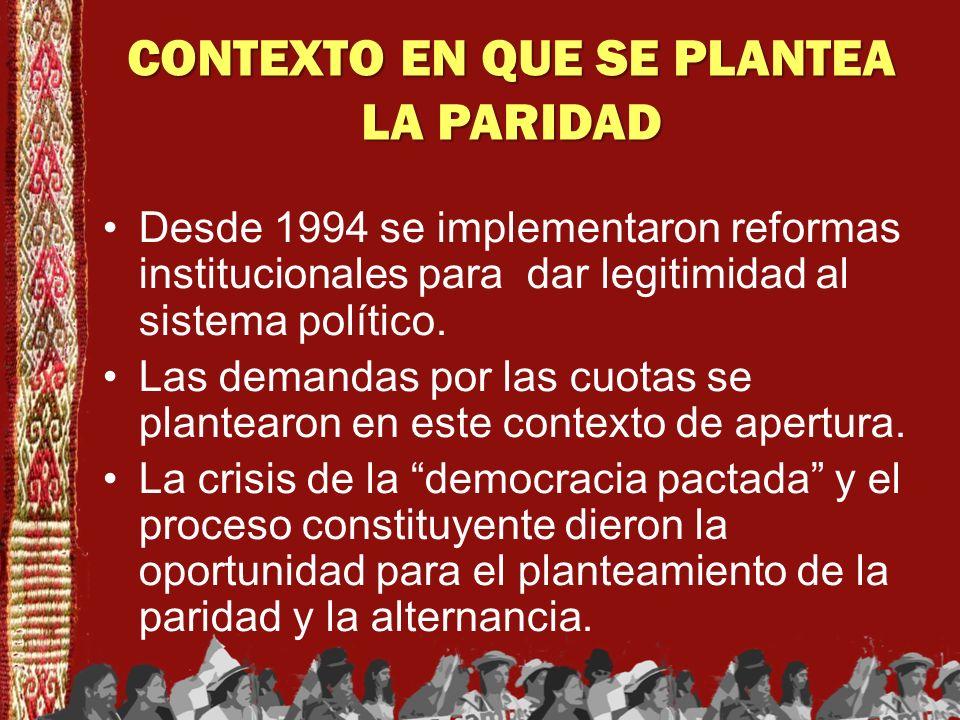 CONTEXTO EN QUE SE PLANTEA LA PARIDAD Desde 1994 se implementaron reformas institucionales para dar legitimidad al sistema político. Las demandas por