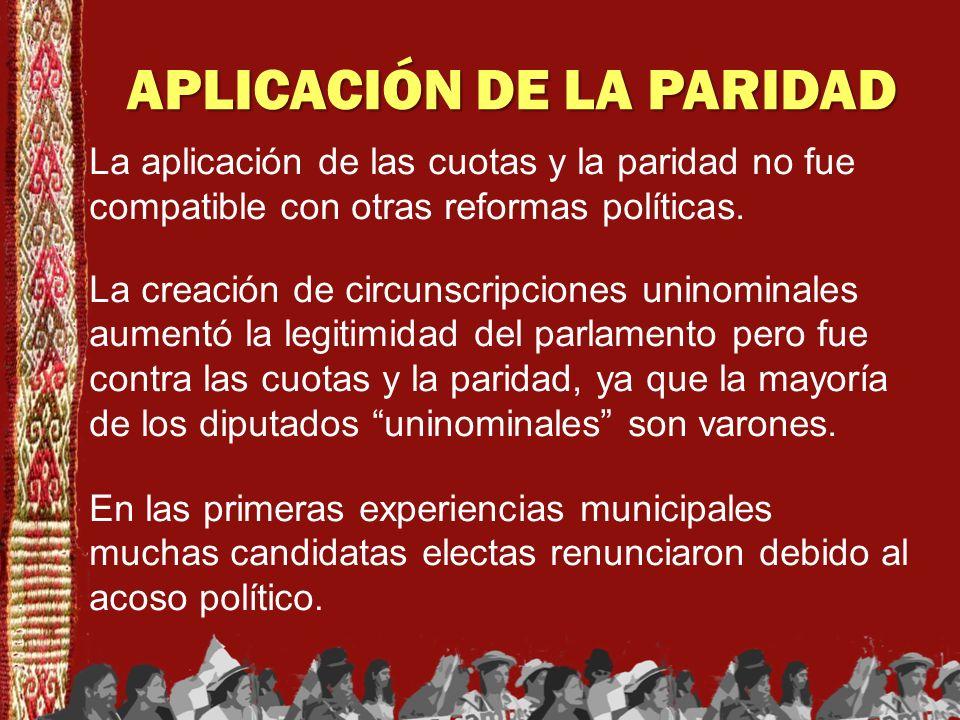 APLICACIÓN DE LA PARIDAD La aplicación de las cuotas y la paridad no fue compatible con otras reformas políticas. La creación de circunscripciones uni