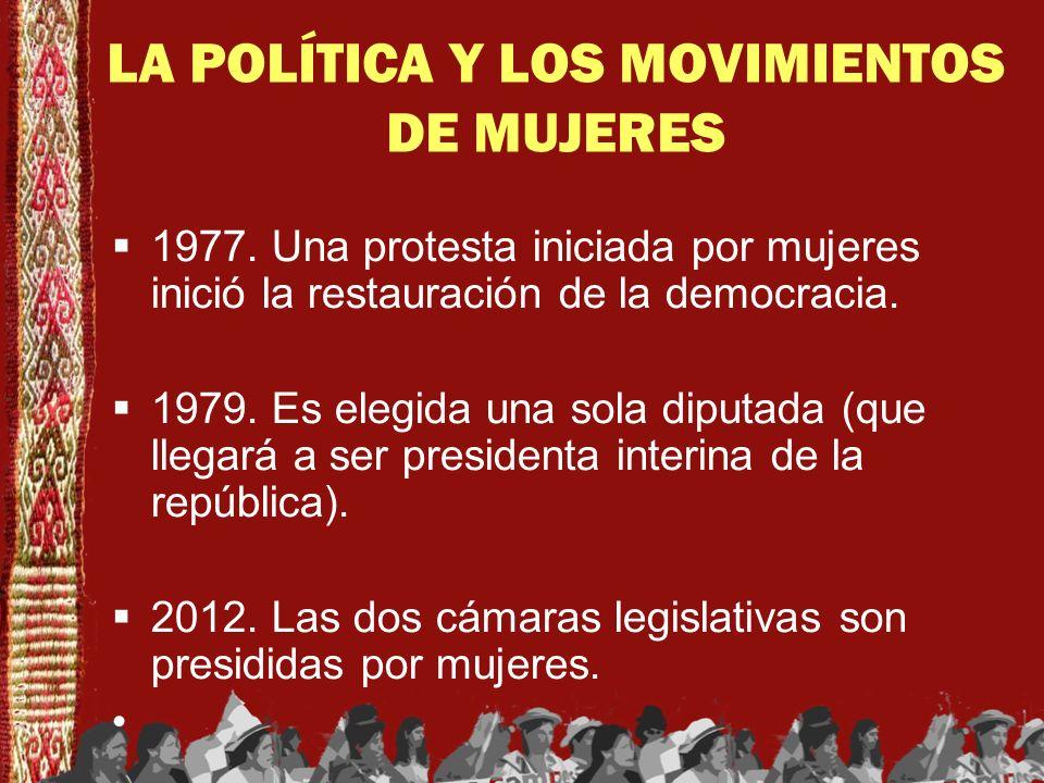 LA POLÍTICA Y LOS MOVIMIENTOS DE MUJERES 1977. Una protesta iniciada por mujeres inició la restauración de la democracia. 1979. Es elegida una sola di