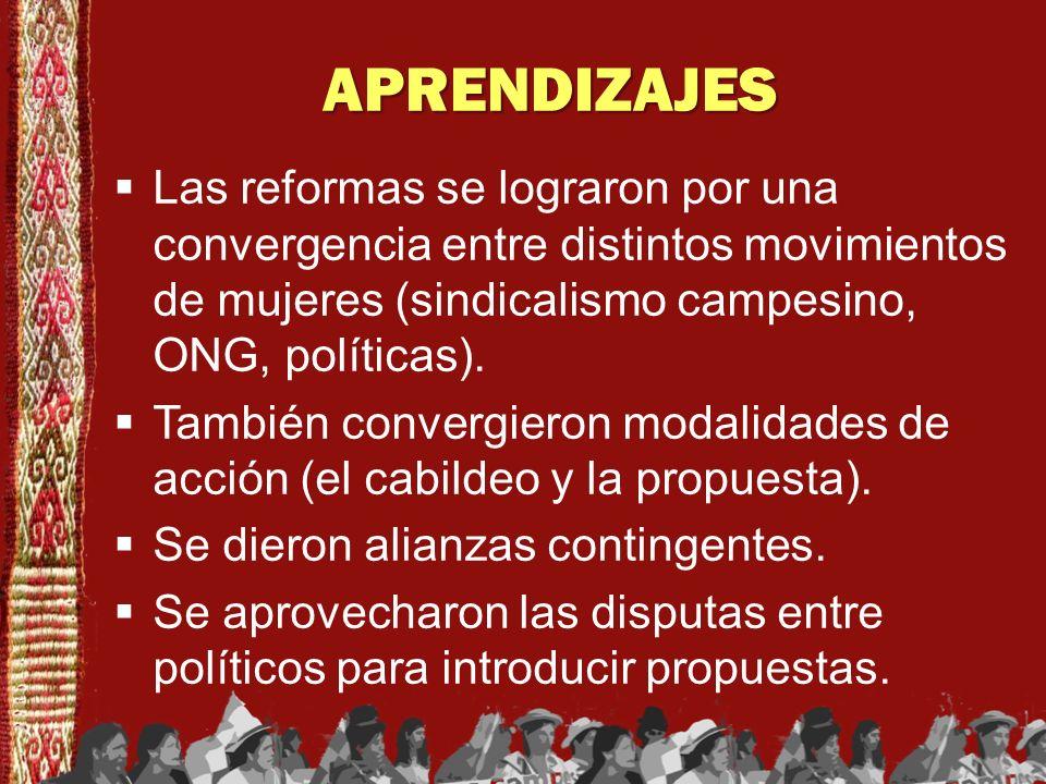 APRENDIZAJES Las reformas se lograron por una convergencia entre distintos movimientos de mujeres (sindicalismo campesino, ONG, políticas). También co