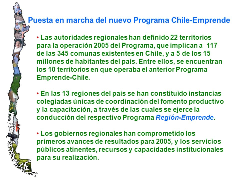 Las autoridades regionales han definido 22 territorios para la operación 2005 del Programa, que implican a 117 de las 345 comunas existentes en Chile, y a 5 de los 15 millones de habitantes del país.