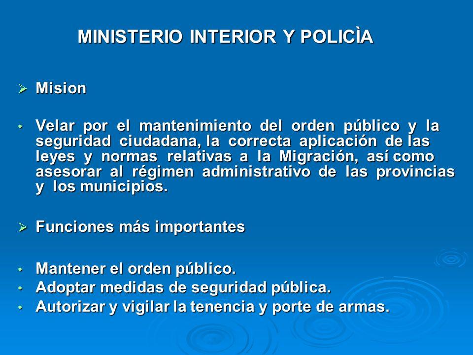 MINISTERIO INTERIOR Y POLICÌA Mision Mision Velar por el mantenimiento del orden público y la seguridad ciudadana, la correcta aplicación de las leyes