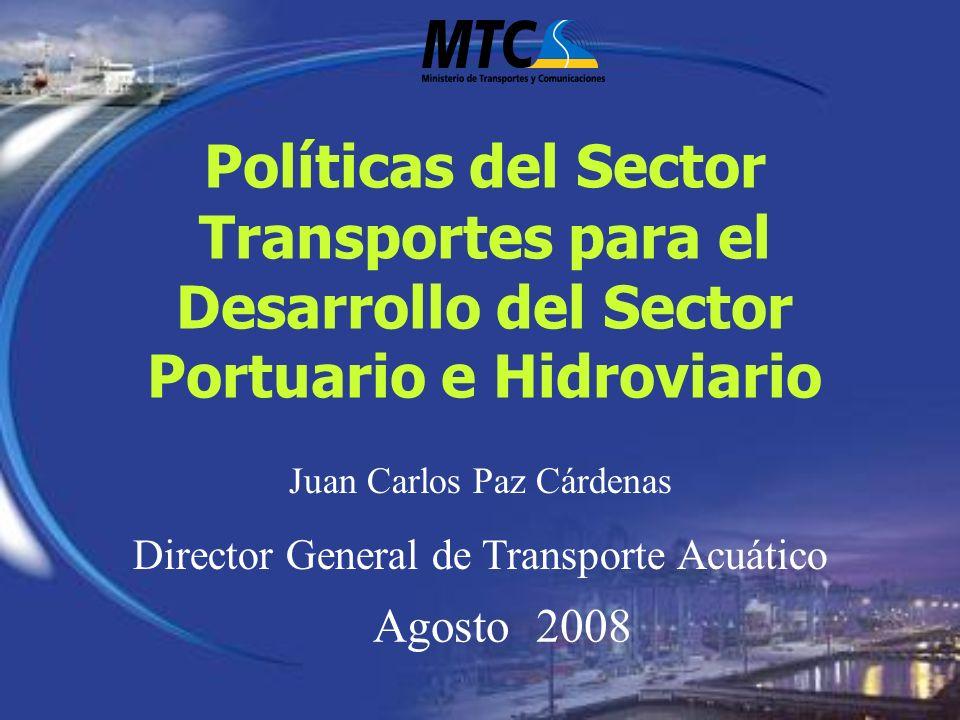 Políticas del Sector Transportes para el Desarrollo del Sector Portuario e Hidroviario Agosto 2008 Juan Carlos Paz Cárdenas Director General de Transp
