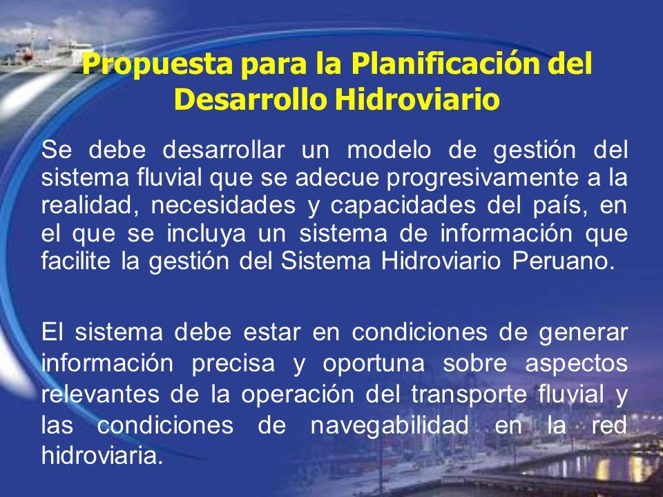 Propuesta para la Planificación del Desarrollo Hidroviario Se debe desarrollar un modelo de gestión del sistema fluvial que se adecue progresivamente