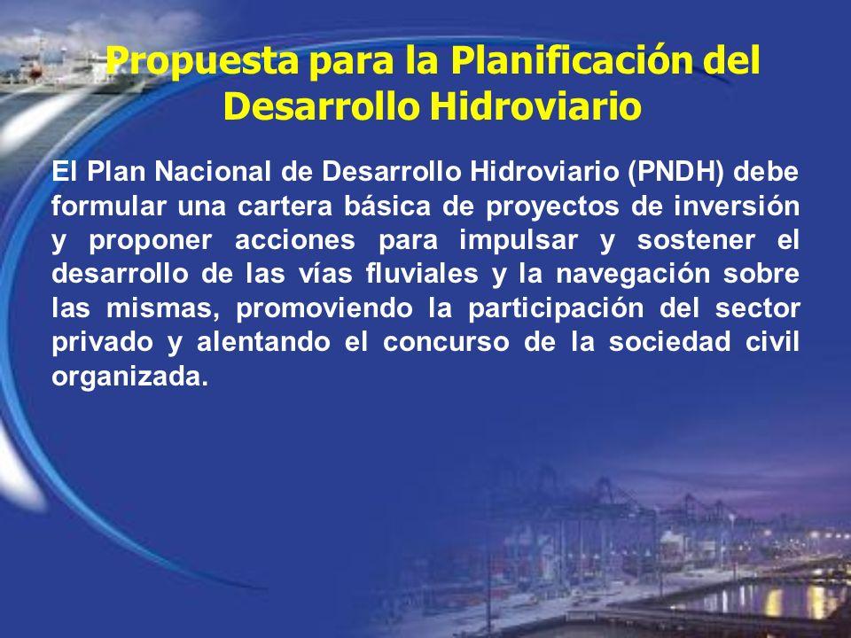 El Plan Nacional de Desarrollo Hidroviario (PNDH) debe formular una cartera básica de proyectos de inversión y proponer acciones para impulsar y soste