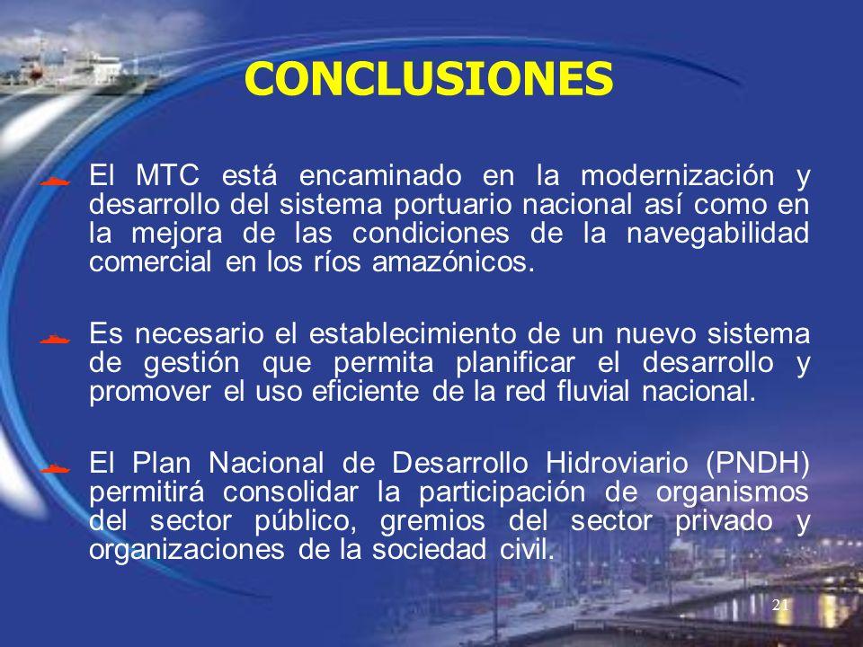 21 CONCLUSIONES El MTC está encaminado en la modernización y desarrollo del sistema portuario nacional así como en la mejora de las condiciones de la