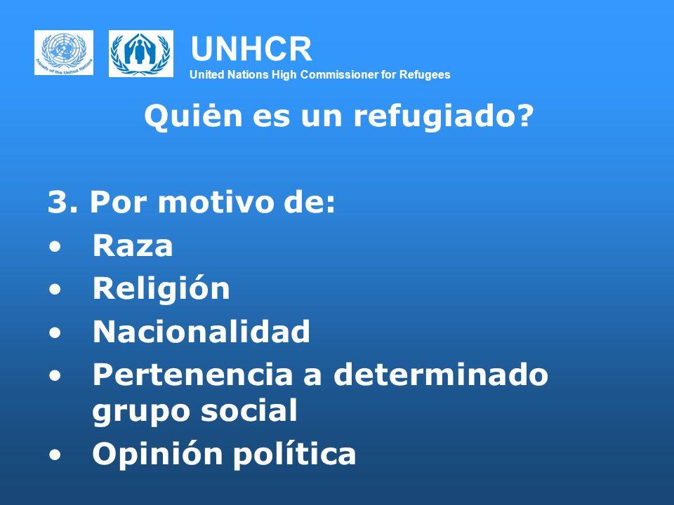 UNHCR United Nations High Commissioner for Refugees Quiėn es un refugiado? 3. Por motivo de: Raza Religión Nacionalidad Pertenencia a determinado grup