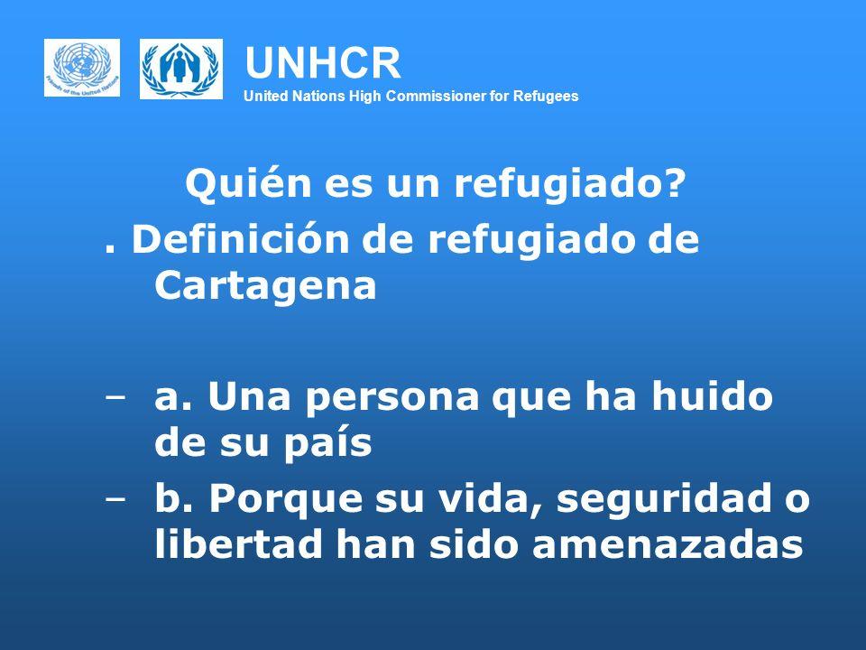 UNHCR United Nations High Commissioner for Refugees Quién es un refugiado?. Definición de refugiado de Cartagena –a. Una persona que ha huido de su pa