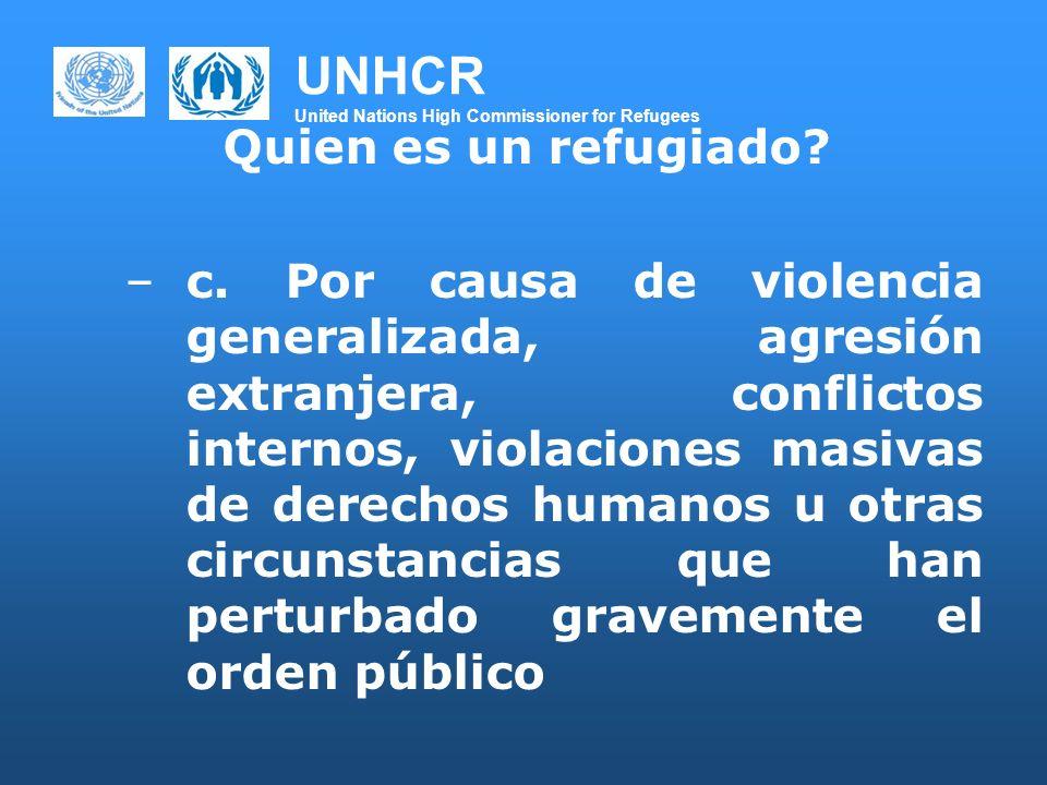 UNHCR United Nations High Commissioner for Refugees Quien es un refugiado? –c. Por causa de violencia generalizada, agresión extranjera, conflictos in
