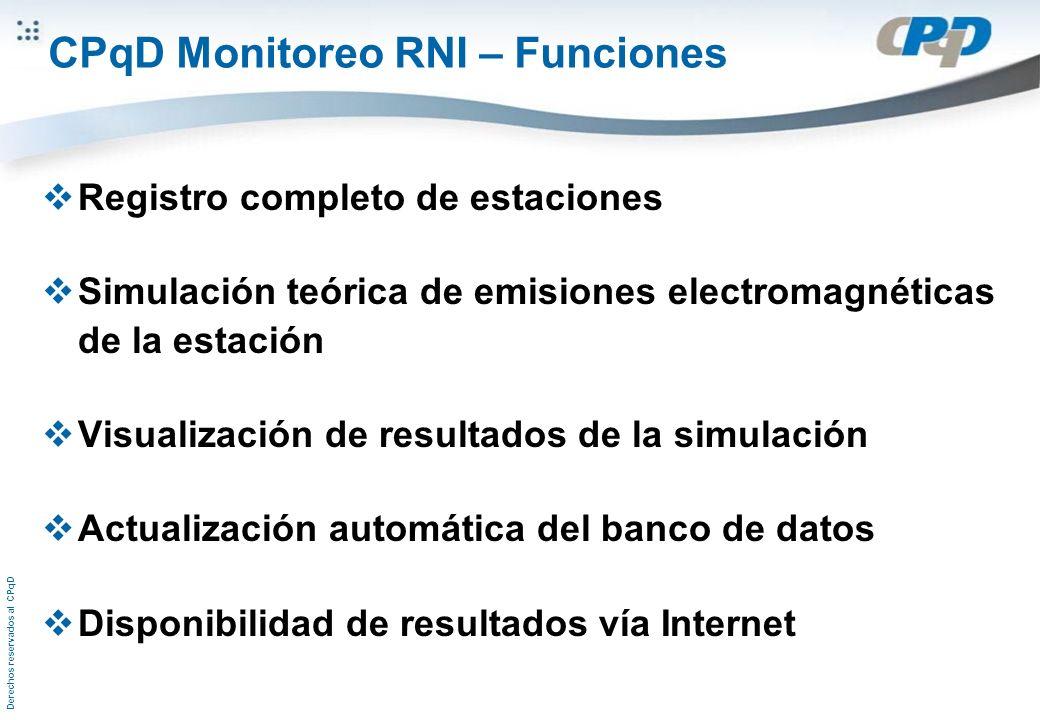 Derechos reservados al CPqD CPqD Monitoreo RNI – Funciones Registro completo de estaciones Simulación teórica de emisiones electromagnéticas de la estación Visualización de resultados de la simulación Actualización automática del banco de datos Disponibilidad de resultados vía Internet