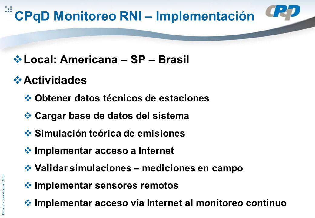 Derechos reservados al CPqD CPqD Monitoreo RNI – Implementación Local: Americana – SP – Brasil Actividades Obtener datos técnicos de estaciones Cargar