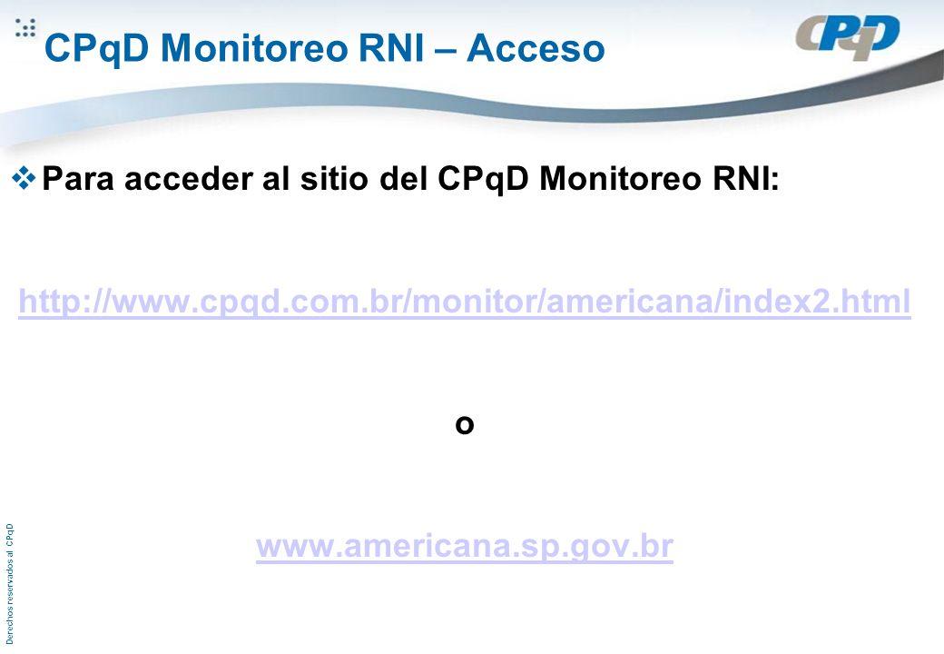 Derechos reservados al CPqD CPqD Monitoreo RNI – Acceso Para acceder al sitio del CPqD Monitoreo RNI: http://www.cpqd.com.br/monitor/americana/index2.html o www.americana.sp.gov.br