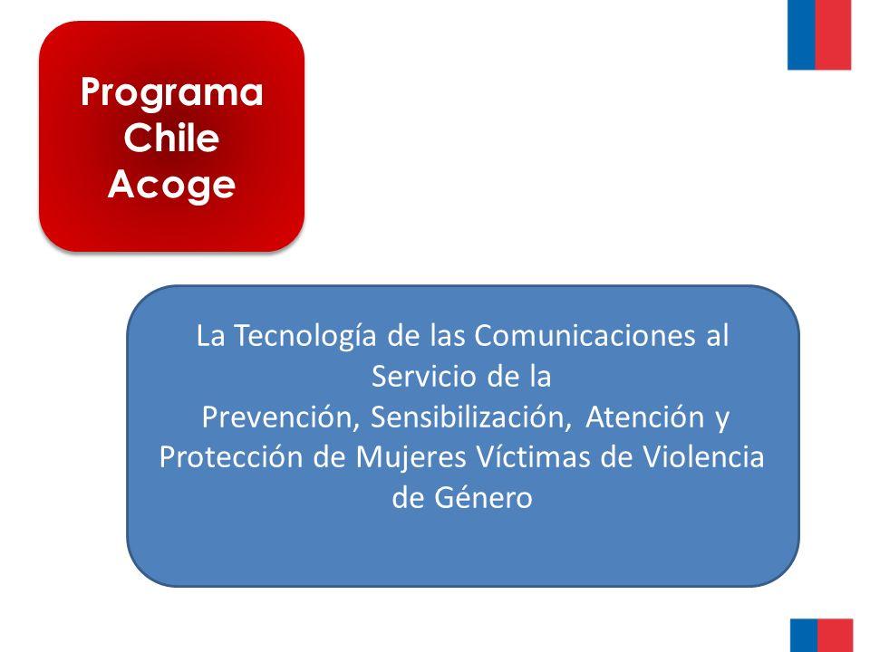 Programa Chile Acoge La Tecnología de las Comunicaciones al Servicio de la Prevención, Sensibilización, Atención y Protección de Mujeres Víctimas de Violencia de Género