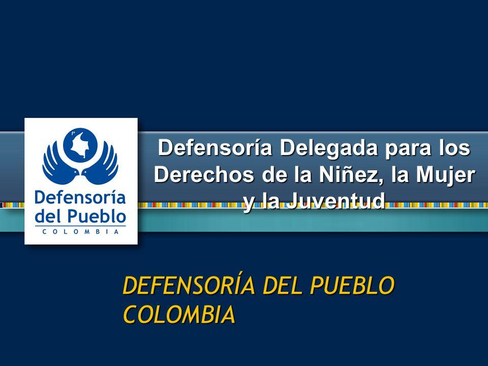 Defensoría Delegada para los Derechos de la Niñez, la Mujer y la Juventud DEFENSORÍA DEL PUEBLO COLOMBIA