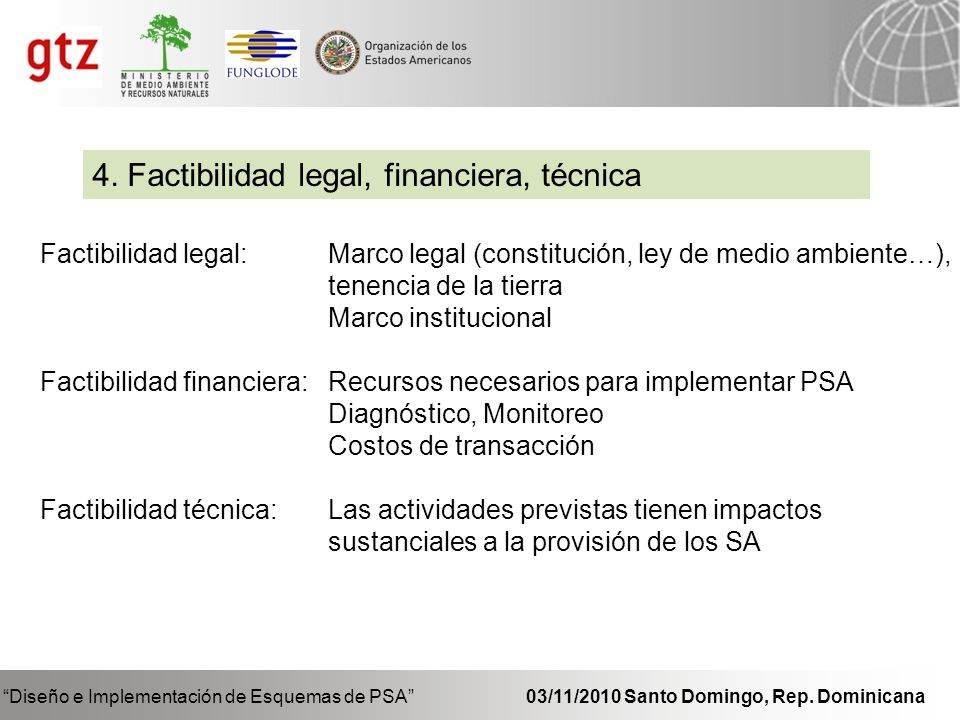 Diseño e Implementación de Esquemas de PSA 03/11/2010 Santo Domingo, Rep. Dominicana 4. Factibilidad legal, financiera, técnica Factibilidad legal: Ma