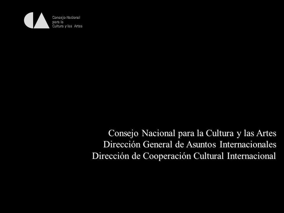 Consejo Nacional para la Cultura y las Artes Consejo Nacional para la Cultura y las Artes Dirección General de Asuntos Internacionales Dirección de Co