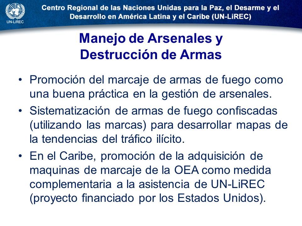 Manejo de Arsenales y Destrucción de Armas Promoción del marcaje de armas de fuego como una buena práctica en la gestión de arsenales. Sistematización