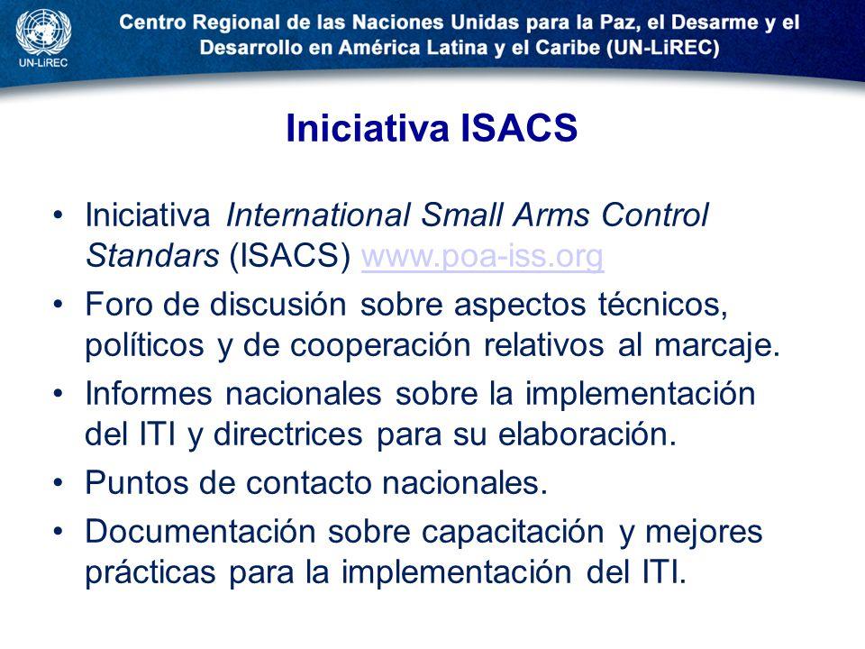 Iniciativa ISACS Iniciativa International Small Arms Control Standars (ISACS) www.poa-iss.orgwww.poa-iss.org Foro de discusión sobre aspectos técnicos