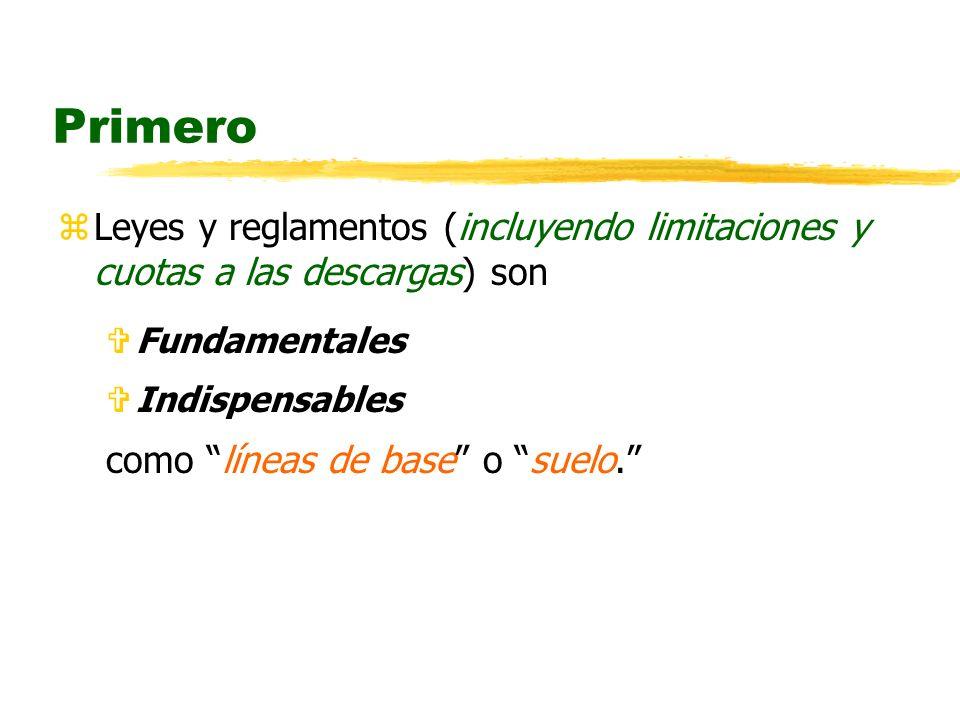 Primero zLeyes y reglamentos (incluyendo limitaciones y cuotas a las descargas) son VFundamentales VIndispensables como líneas de base o suelo.