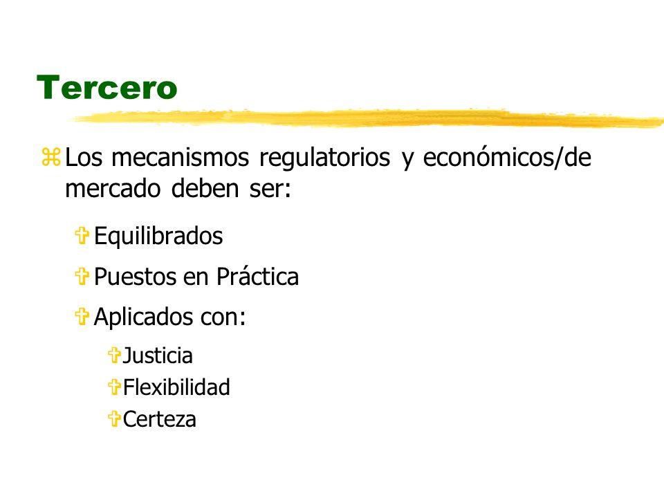 Tercero zLos mecanismos regulatorios y económicos/de mercado deben ser: VEquilibrados VPuestos en Práctica VAplicados con: VJusticia VFlexibilidad VCerteza