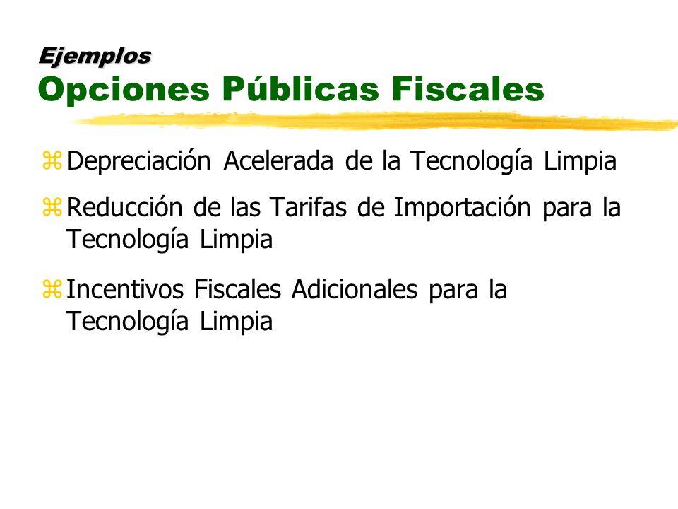 Ejemplos Ejemplos Opciones Públicas Fiscales zDepreciación Acelerada de la Tecnología Limpia zReducción de las Tarifas de Importación para la Tecnología Limpia zIncentivos Fiscales Adicionales para la Tecnología Limpia