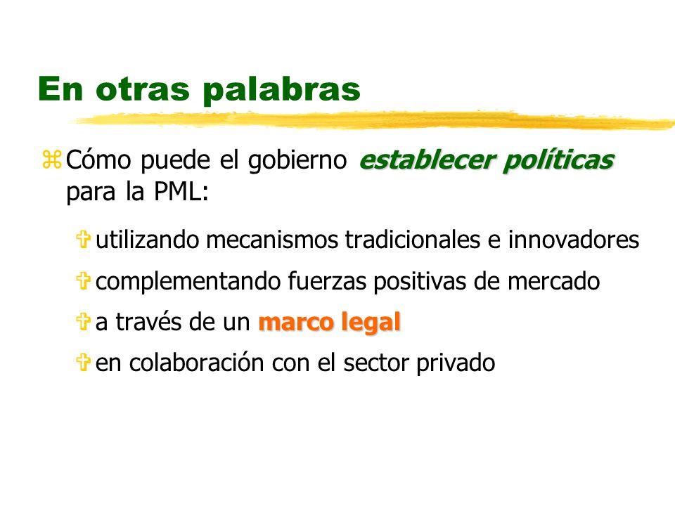 En otras palabras establecer políticas zCómo puede el gobierno establecer políticas para la PML: Vutilizando mecanismos tradicionales e innovadores Vcomplementando fuerzas positivas de mercado marco legal Va través de un marco legal Ven colaboración con el sector privado