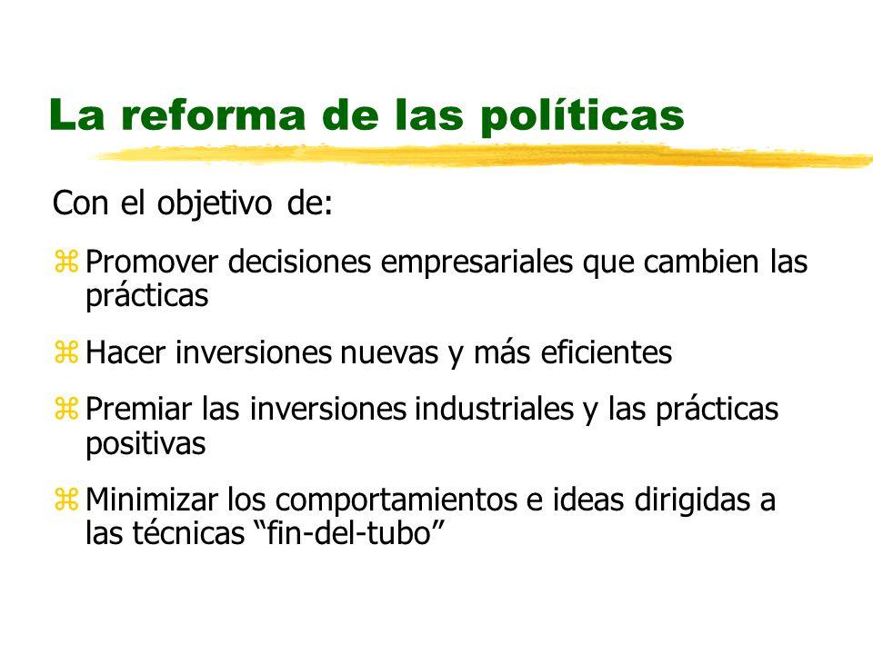 La reforma de las políticas Con el objetivo de: zPromover decisiones empresariales que cambien las prácticas zHacer inversiones nuevas y más eficiente
